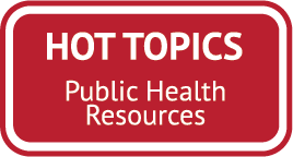 Hot Topics - Public Health Resources